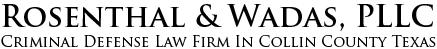 McKinney Criminal and DWI Defense Attorneys   Rosenthal & Wadas